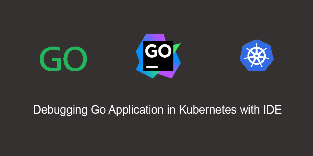 /debugging-go-application-inside-kubernetes-from-ide-h5683xeb feature image