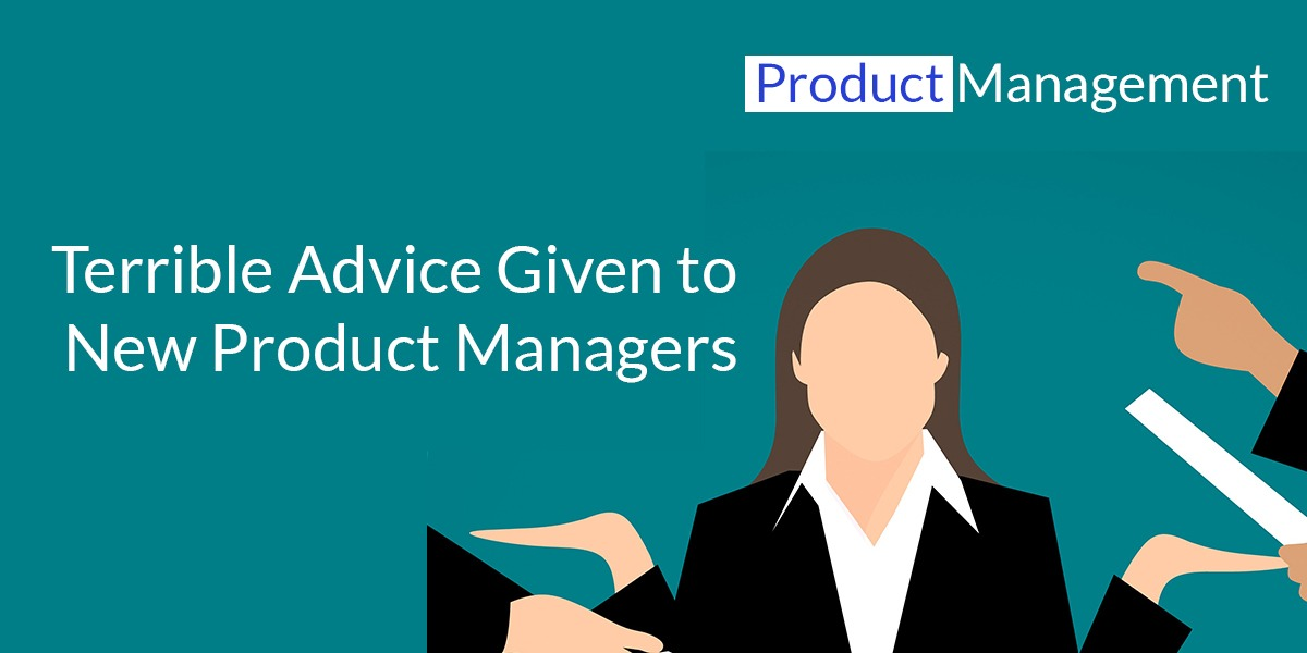 /5-pieces-of-terrible-advice-that-new-product-managers-get-w05q308e feature image