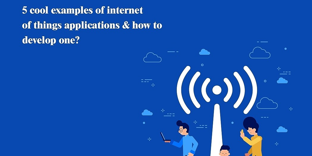 /5-cool-examples-of-internet-of-things-applications-and-how-to-develop-one-s07723zjp feature image