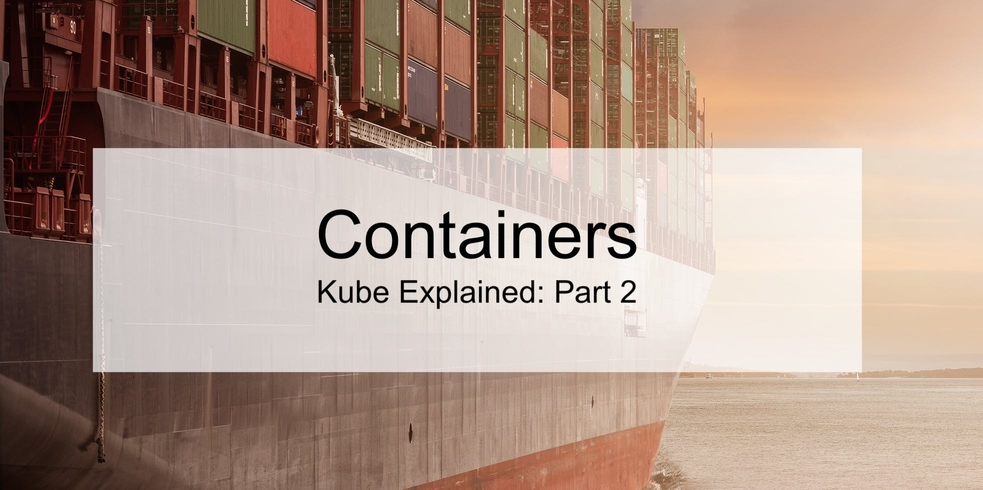 /containers-101-kube-explained-part-2-1shi36dg feature image