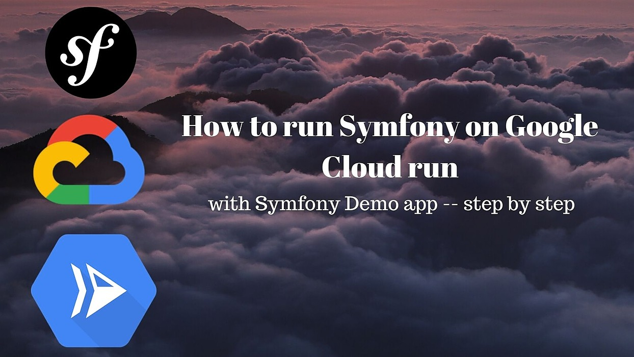 /how-to-run-symfony-on-google-cloud-run-with-the-demo-app-step-by-step-v9n32o9 feature image