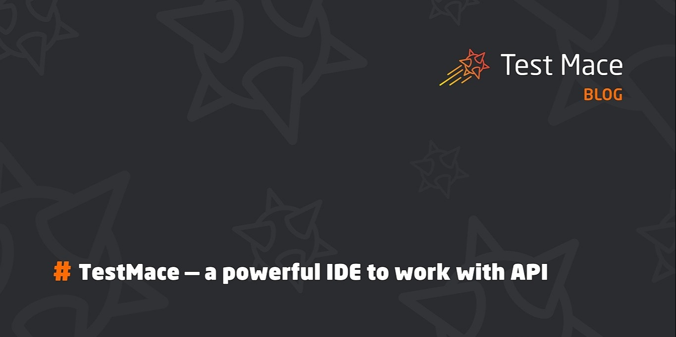/testmace-a-powerful-ide-to-work-with-api-seve34xm feature image