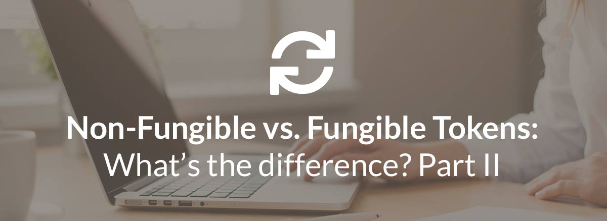 /non-fungible-tokens-vs-fungible-tokens-whats-the-difference-part-ii-f4b7e81f5942 feature image