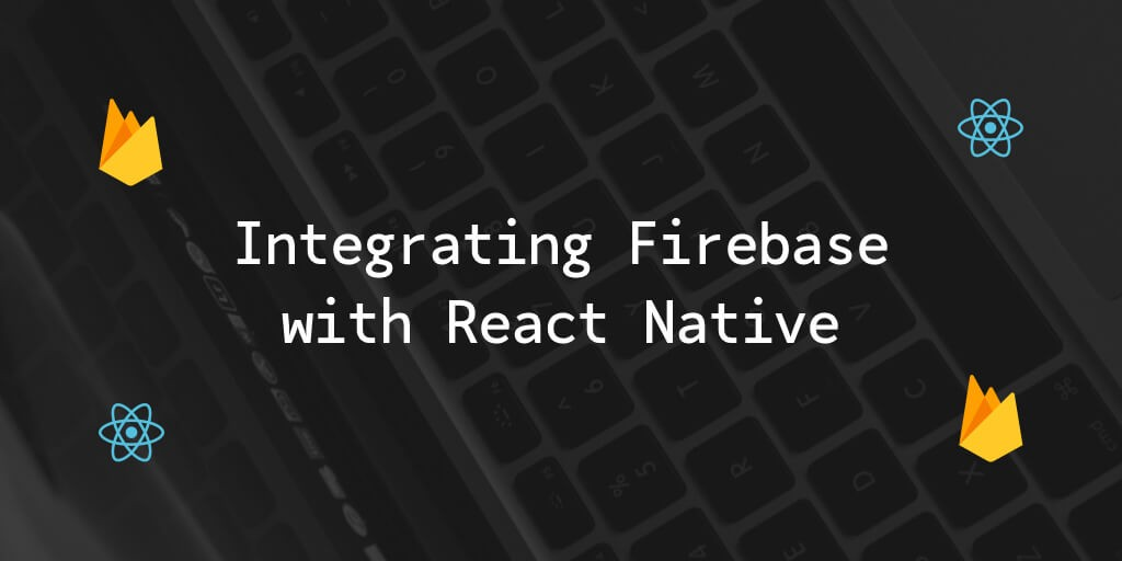 /integrating-firebase-with-react-native-967ced8a4a88 feature image