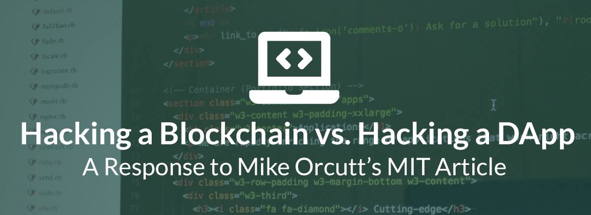 /hacking-a-blockchain-vs-hacking-a-dapp-a-response-to-mike-orcutts-mit-article-7dfc6973df52 feature image