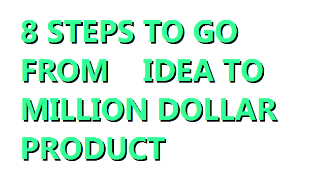 /8-steps-to-go-from-idea-to-a-million-dollar-product-f2db2bab2a32 feature image