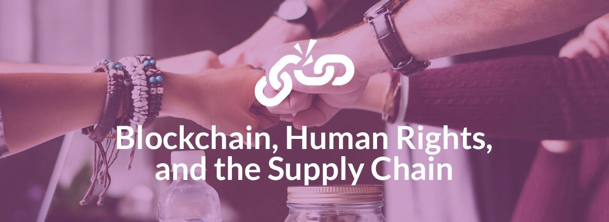 /blockchain-human-rights-and-the-supply-chain-e58578adf267 feature image