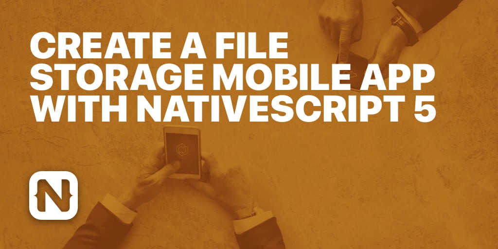 /create-a-file-storage-mobile-app-with-nativescript-5-f14ee3be5bd0 feature image