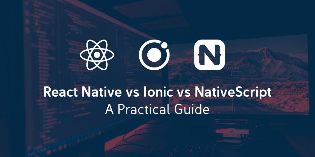 /react-native-vs-ionic-vs-nativescript-a-practical-guide-8aaaf0a286a3 feature image