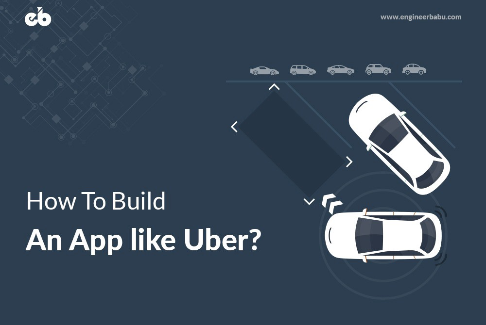 How to Build an app like Uber? - By