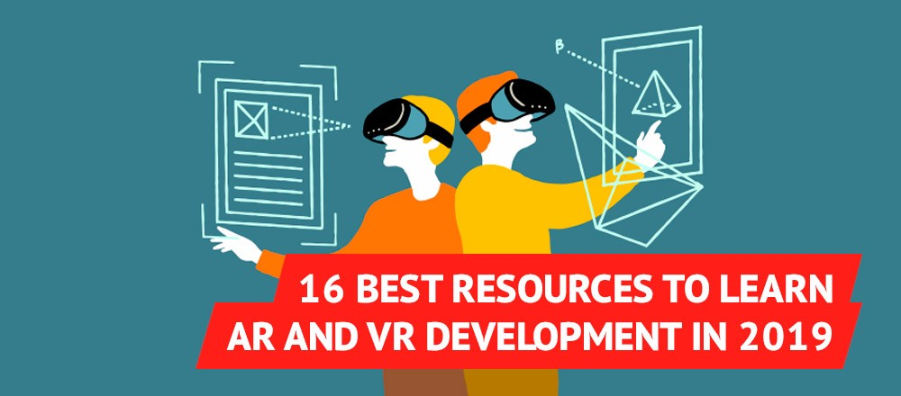 16 Best Resources to Learn AR and VR Development in 2019 - By