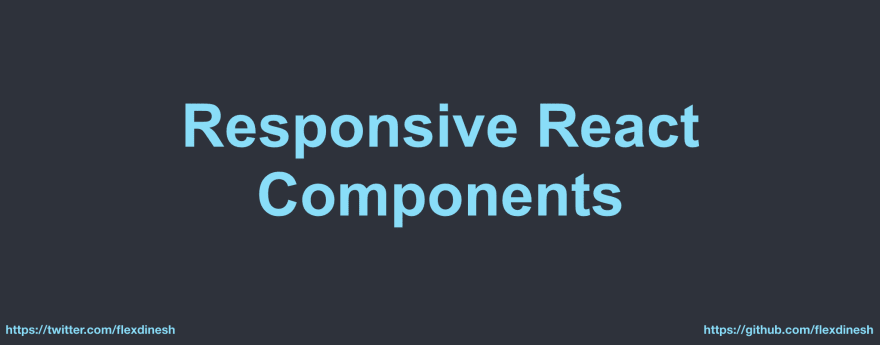Introducing Responsive React Components 🔥 - By
