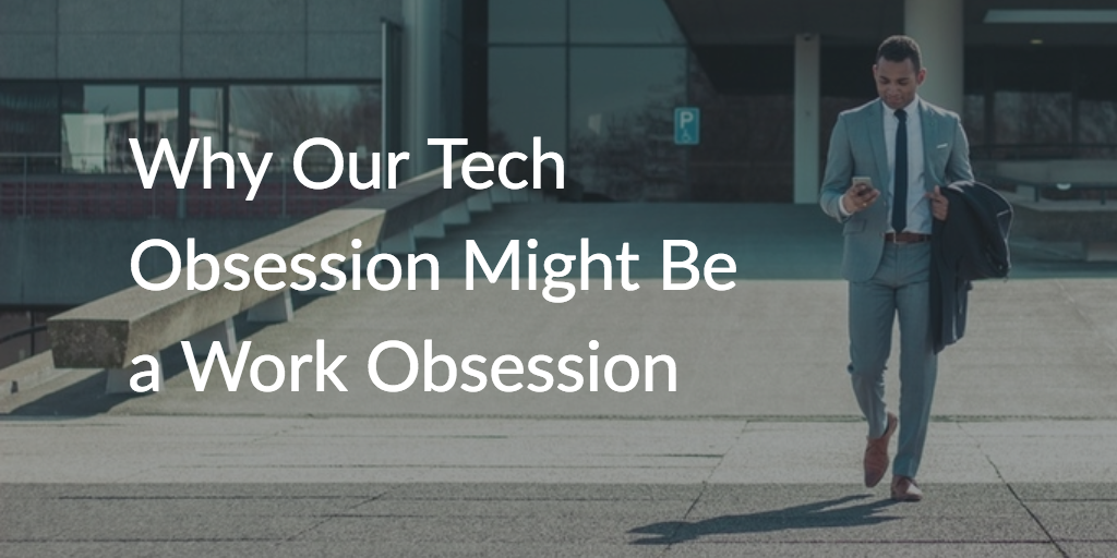 /is-our-tech-obsession-a-work-obsession-d3ad21d01481 feature image