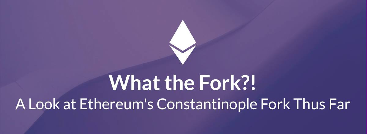 /what-the-fork-a-look-at-ethereums-constantinople-fork-thus-far-bbd963c768ca feature image