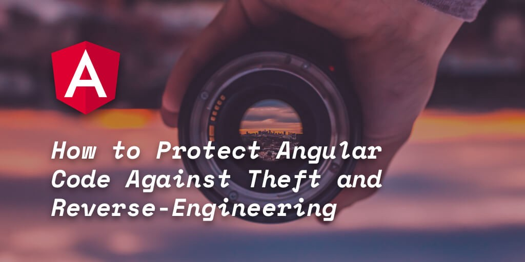 /how-to-protect-angular-code-against-theft-and-reverse-engineering-7fe218641afe feature image