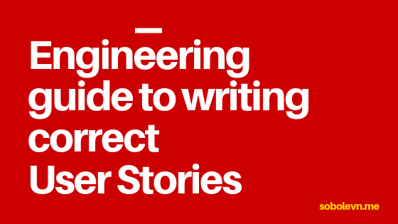 /engineering-guide-to-writing-correct-user-stories-238bb2a2b6e0 feature image