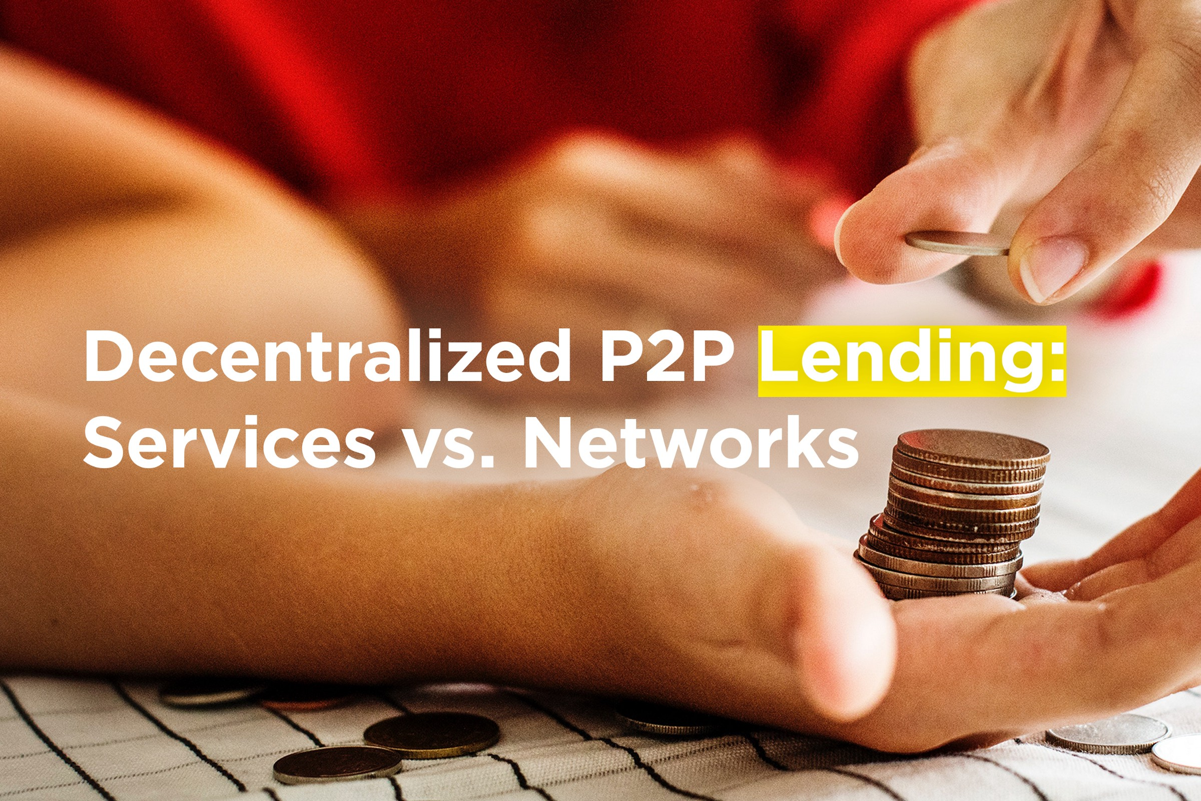 Decentralized P2P Lending: Services vs  Networks - By Max Demyan