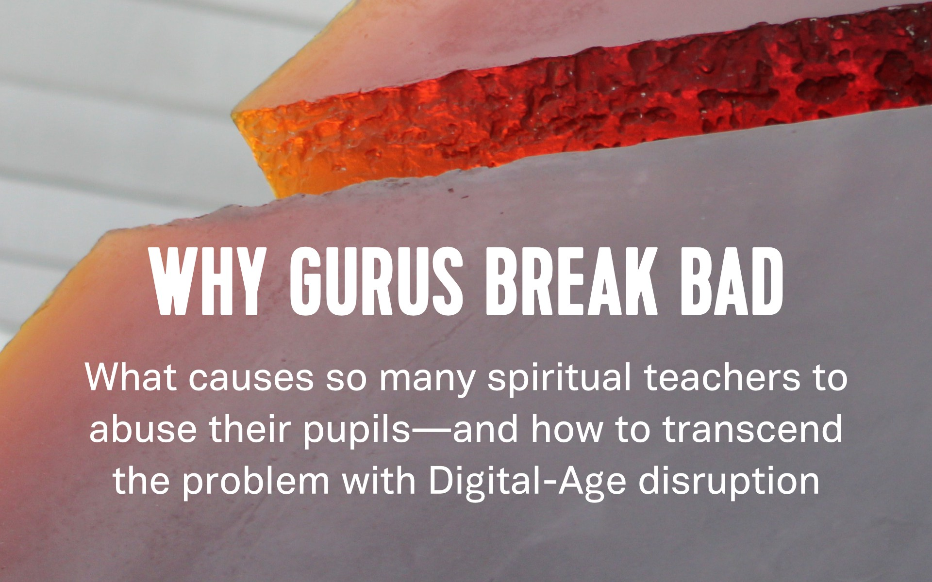 Why Gurus Break Bad - By Nick Seneca Jankel