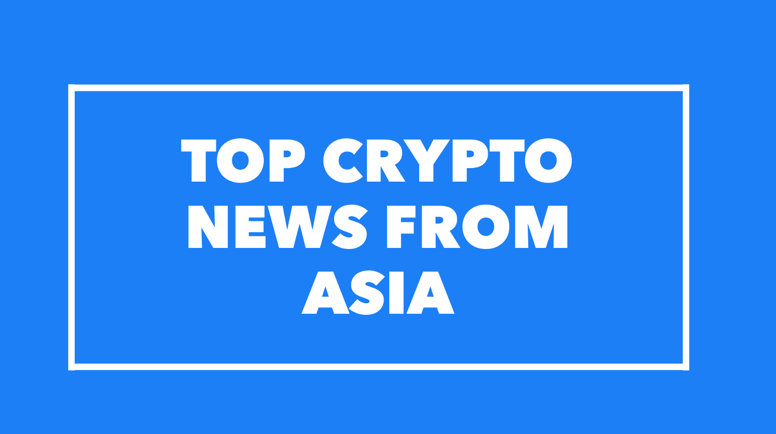 /top-asia-crypto-news-from-oct-7-10th-a52ff964b0dc feature image