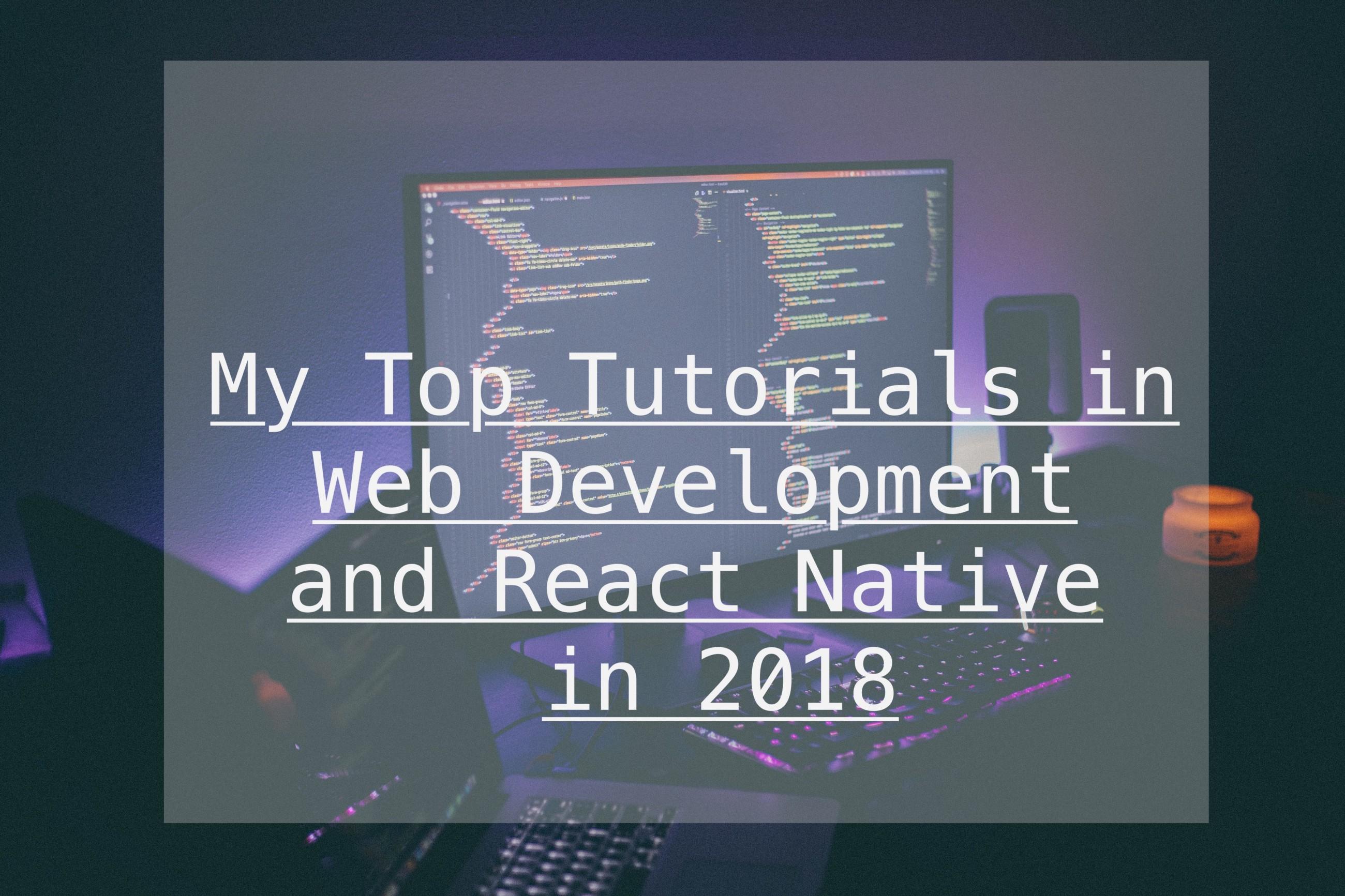 /my-top-tutorials-in-web-development-and-react-native-in-2018-627da9e0481f feature image