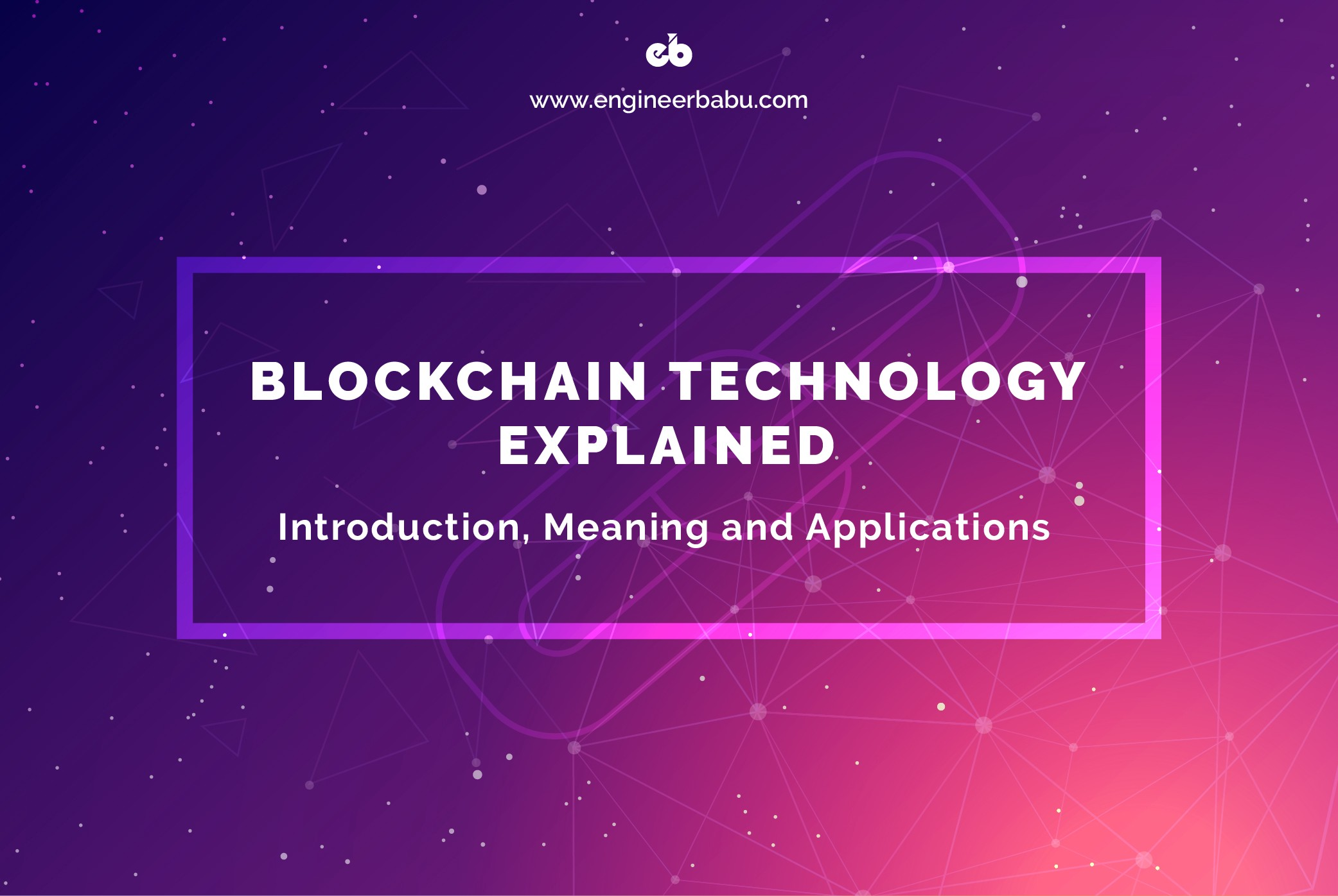 Blockchain Technology Explained: Introduction, Meaning, and