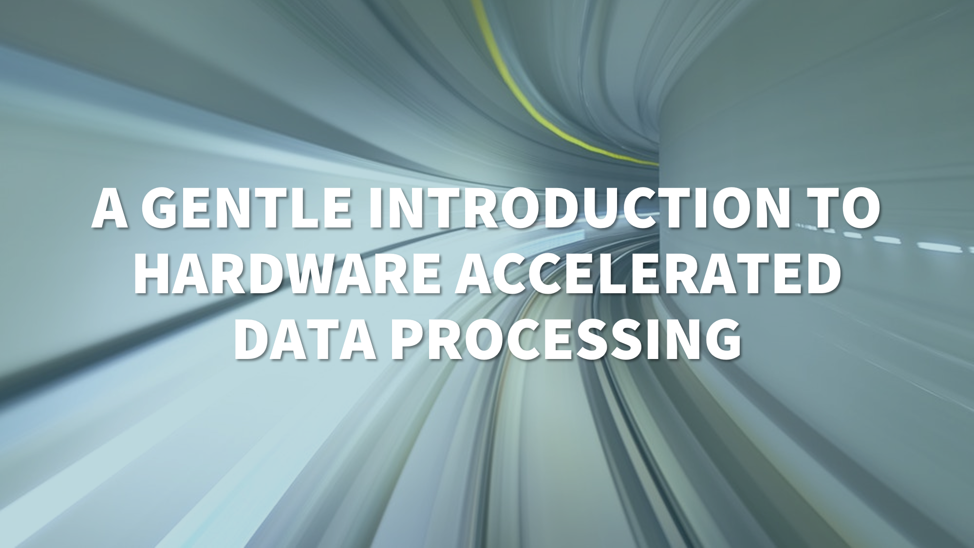 A gentle introduction to hardware accelerated data processing - By