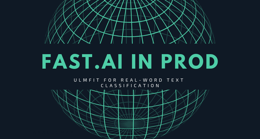 Fast ai in production  Real-word text classification with
