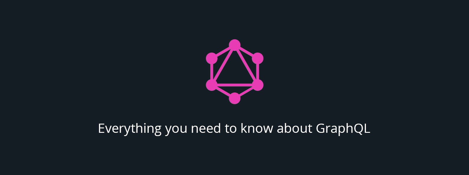 Everything you need to know about GraphQL - By