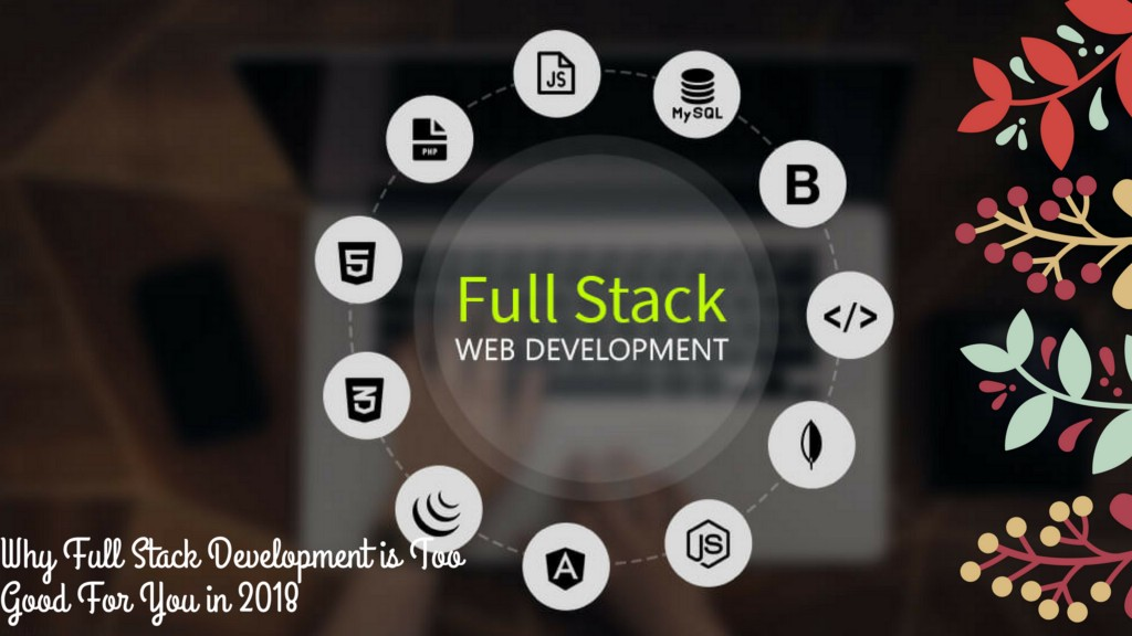 /why-full-stack-development-is-too-good-for-you-in-2018-b0da13488e74 feature image