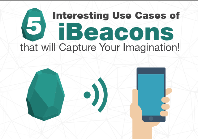 5 Interesting Use Cases of iBeacons that will Capture Your