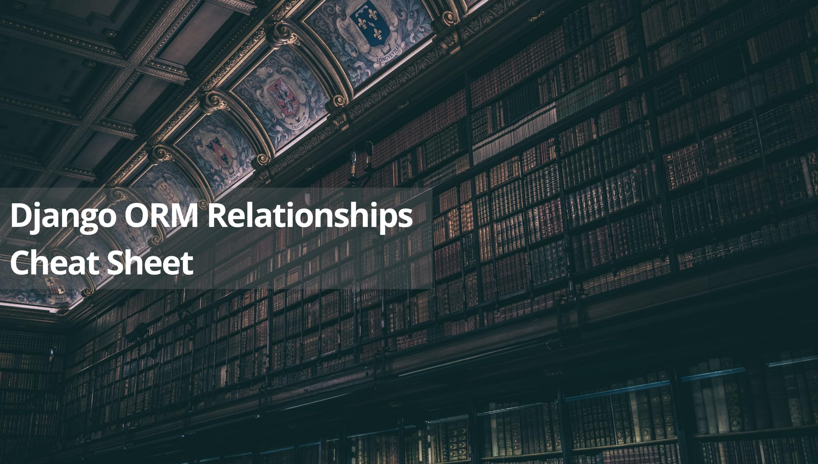 /django-orm-relationships-cheat-sheet-14433d6cf68c feature image
