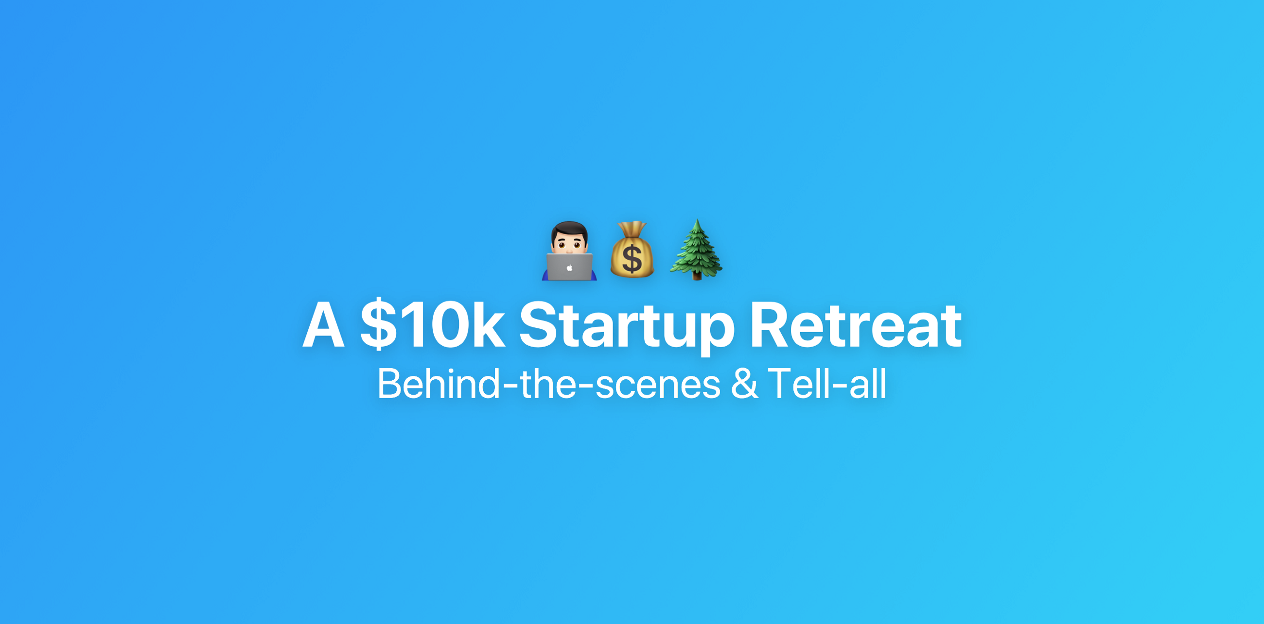 /why-and-how-our-startup-spends-10k-on-our-annual-retreat-d23aa28b6f1 feature image
