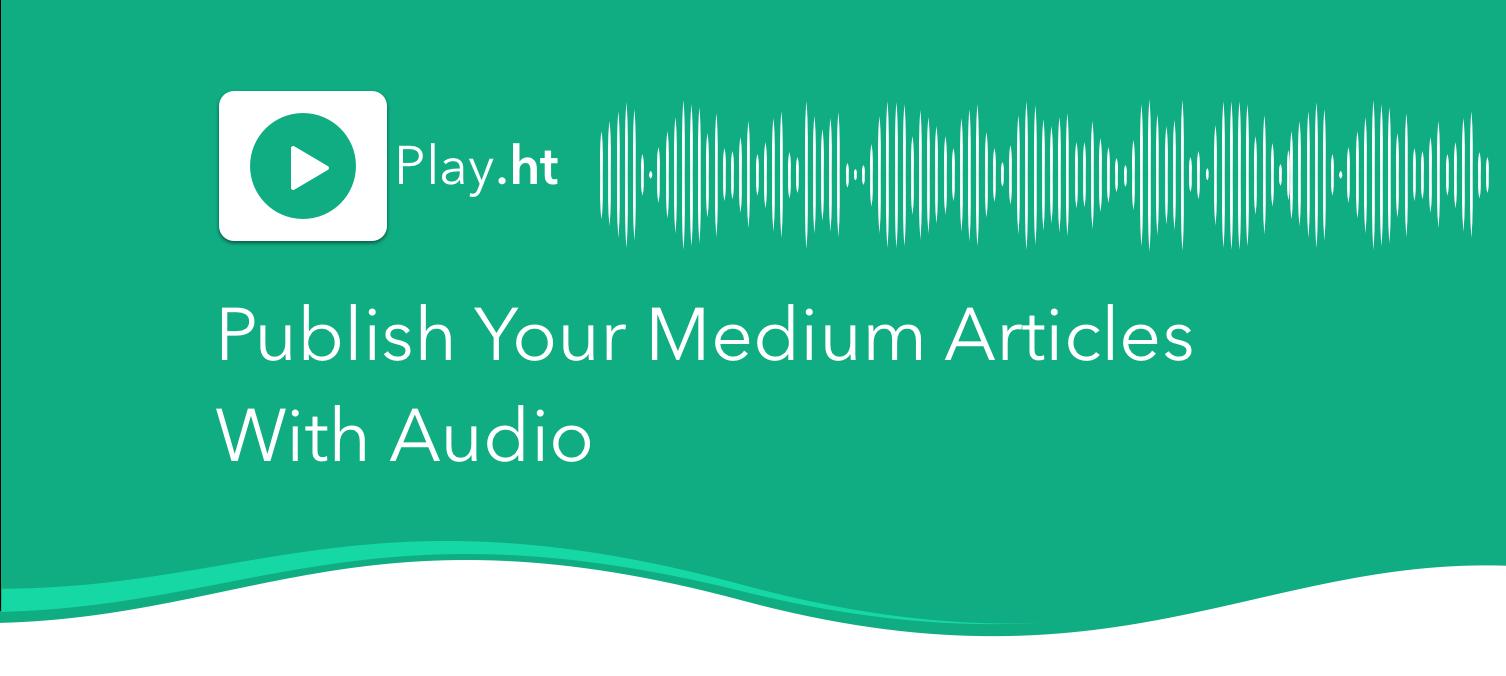 /publish-your-medium-articles-with-audio-2d956671296c feature image