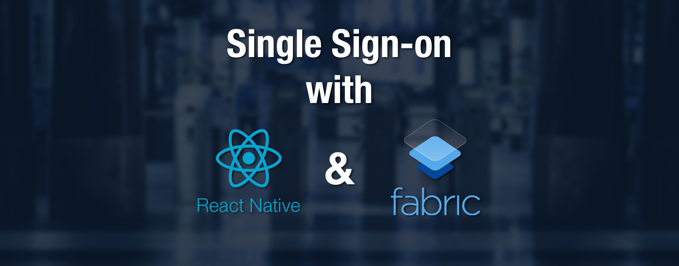 How to Single Sign-on with React Native and Fabric - By