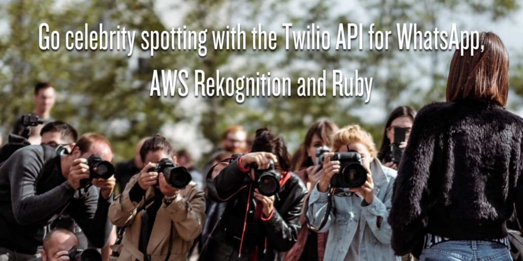 /go-celebrity-spotting-made-easy-with-the-twilio-api-for-whatsapp-aws-rekognition-and-ruby-48909dc14f52 feature image
