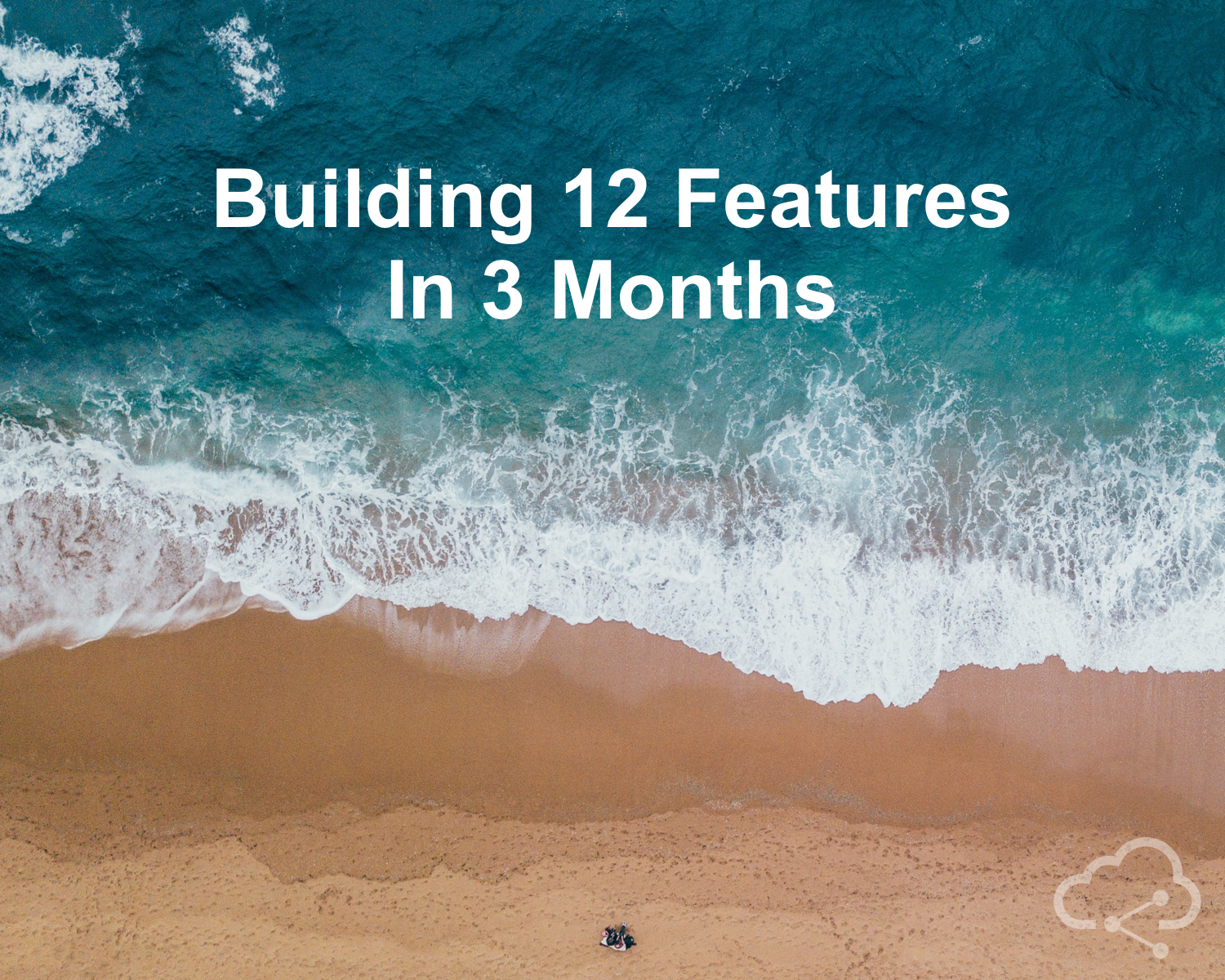 /building-12-features-in-3-months-d3e107f33a4c feature image