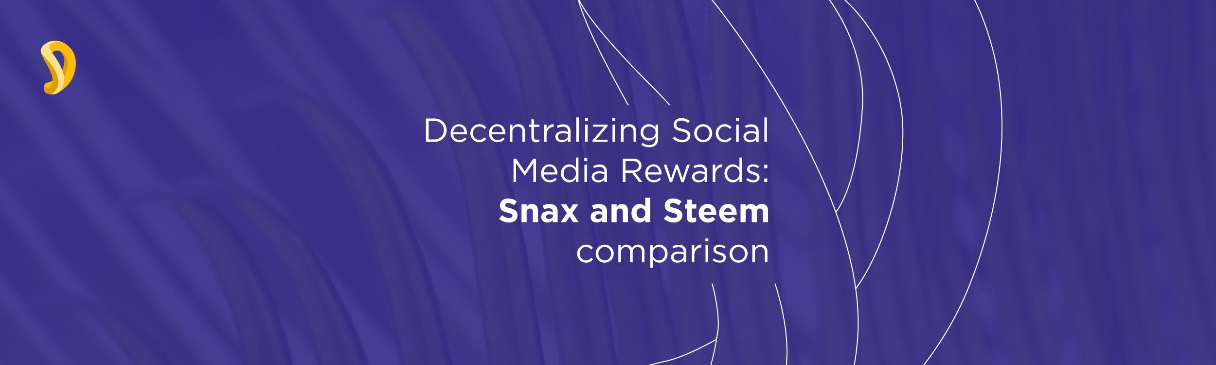 /decentralizing-social-media-rewards-steem-and-snax-comparison-ac17201824cc feature image