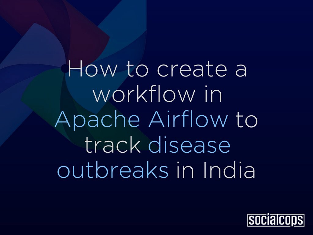 How to Create a Workflow in Apache Airflow to Track Disease