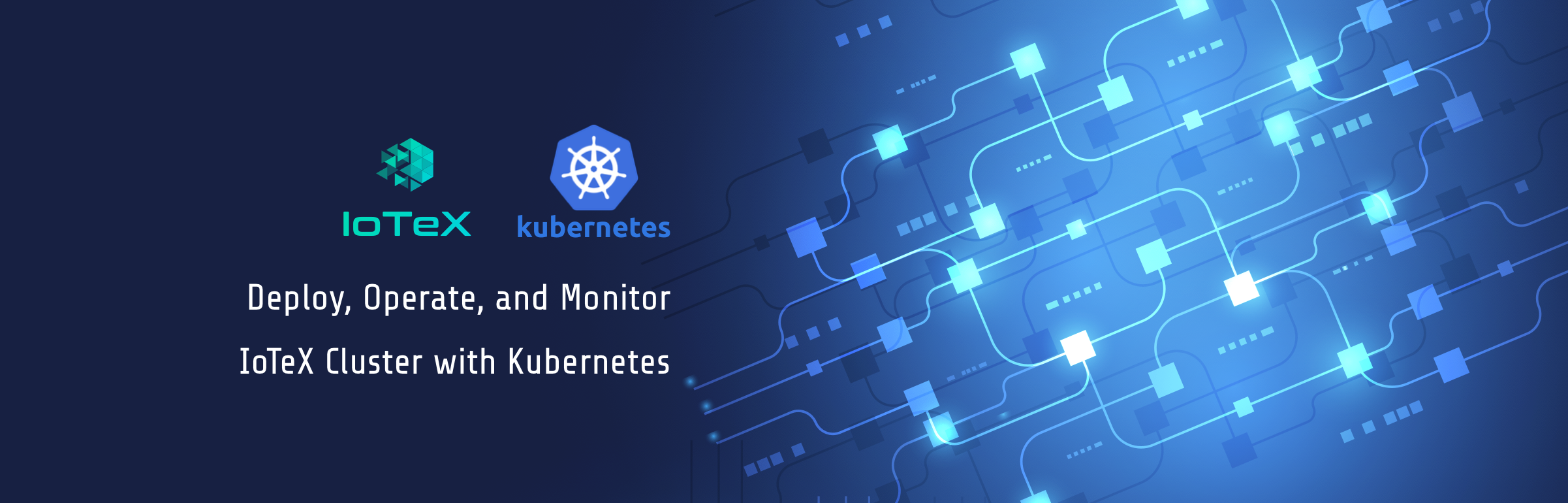 Deploy, operate, and monitor IoTeX cluster with Kubernetes - By
