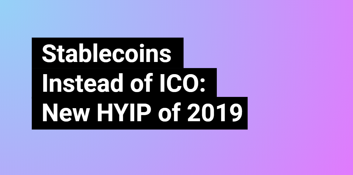 /stablecoins-instead-of-ico-new-hyip-of-2019-66f4e8919c70 feature image