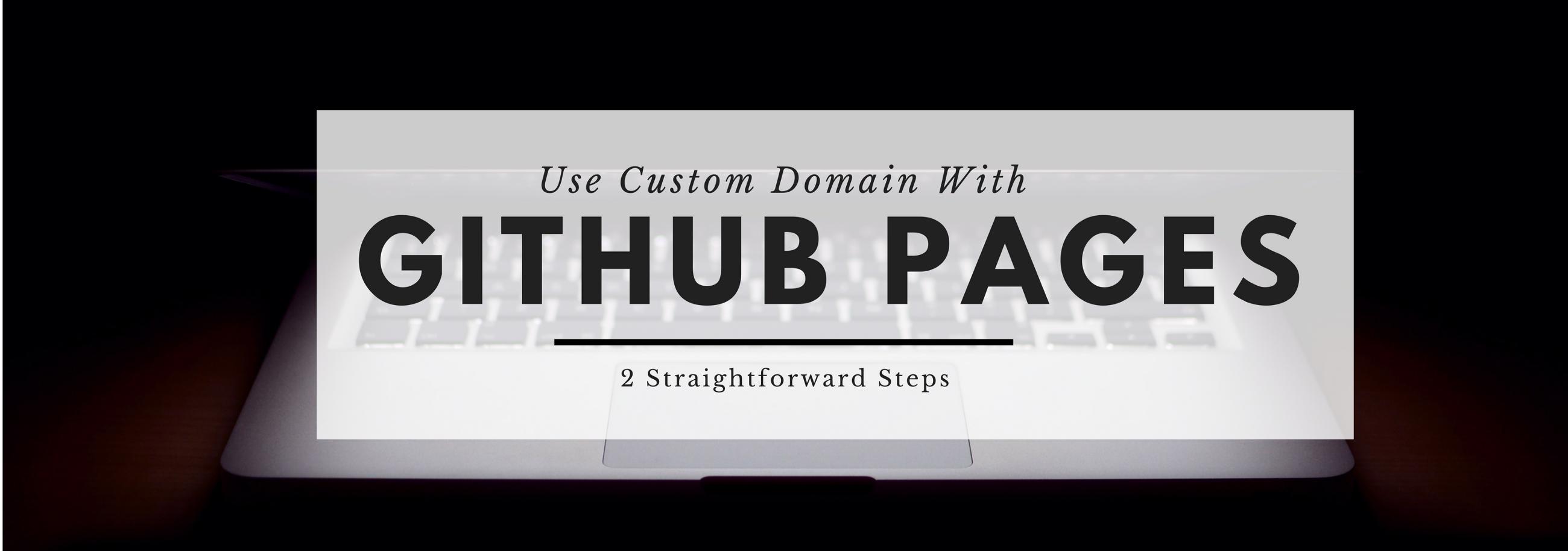 Use Custom Domain With GitHub Pages: 2 Straightforward Steps