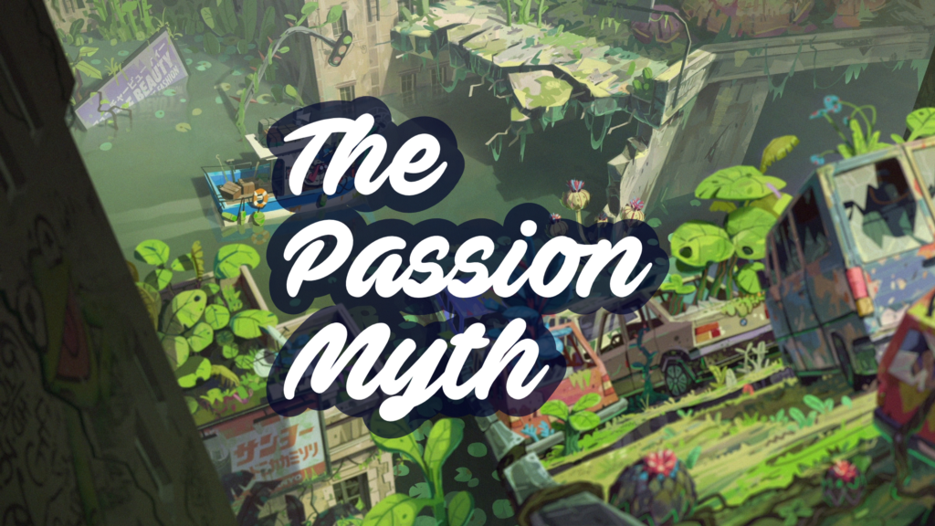 /the-passion-myth-you-dont-find-passion-you-create-it-17a5213caed1 feature image