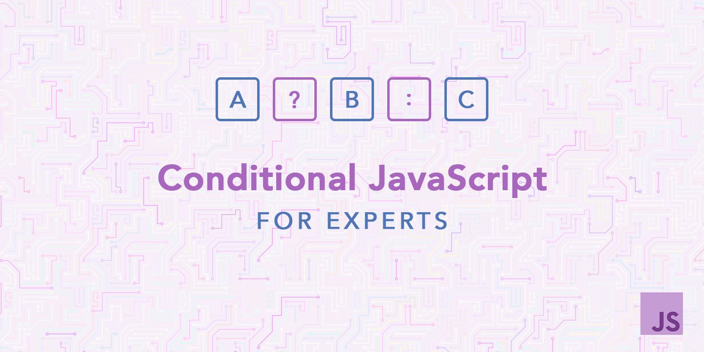 /conditional-javascript-for-experts-d2aa456ef67c feature image