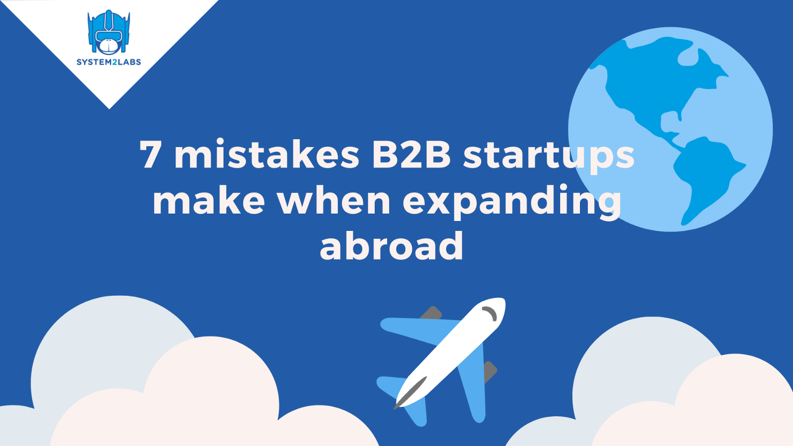 /7-mistakes-b2b-startups-make-when-expanding-abroad-4ab345f7e27e feature image