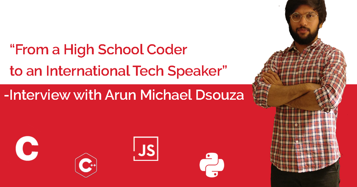 /from-a-high-school-coder-to-an-international-tech-speaker-interview-with-arun-michael-dsouza-47886c4d4652 feature image