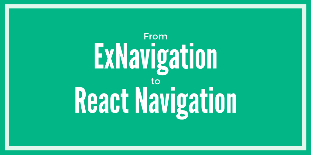 Migrate from ExNavigation to React Navigation - By
