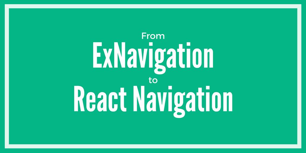 /migrate-from-exnavigation-to-react-navigation-1af661ec5082 feature image