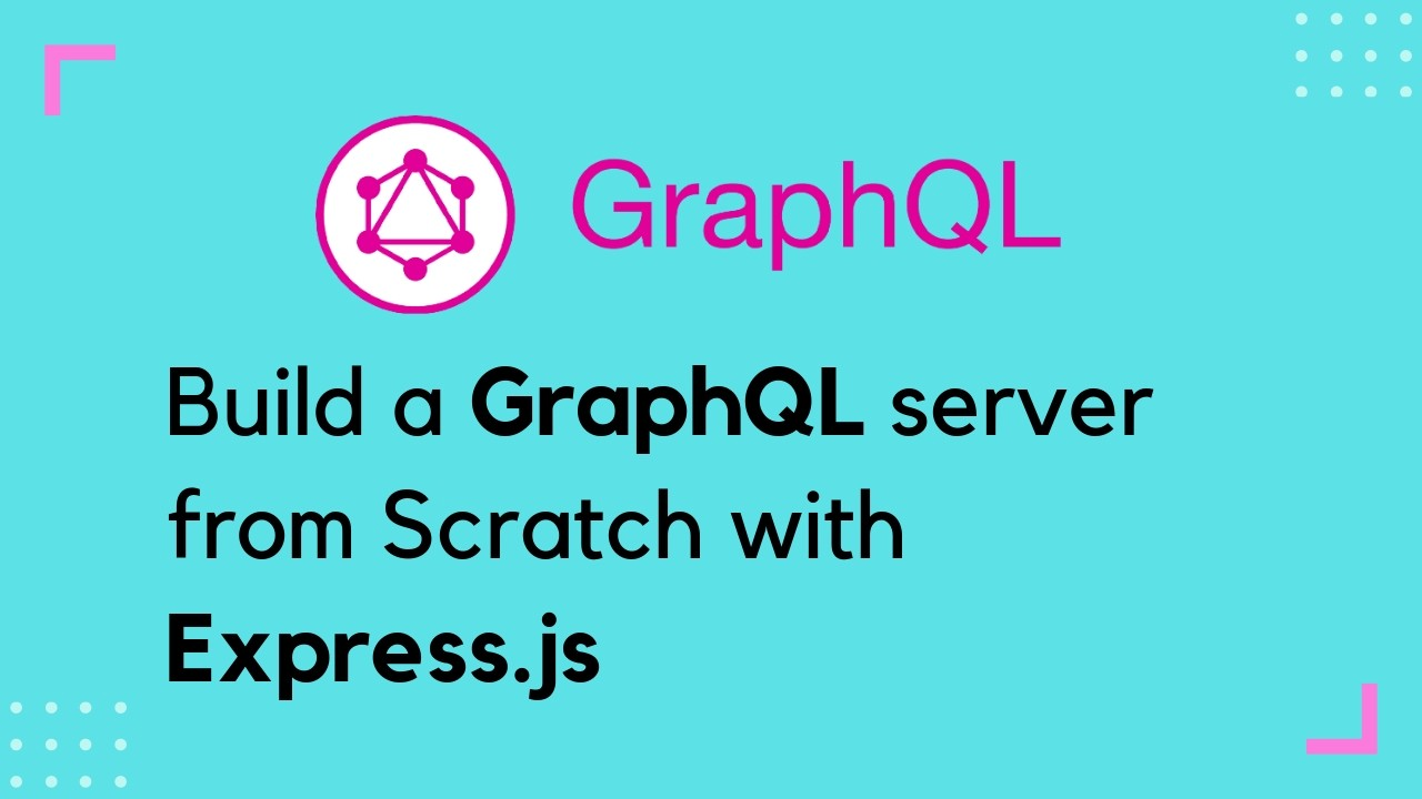 Build a GraphQL Server from Scratch using Express- (Part 1