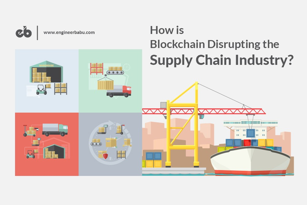 How is Blockchain Disrupting the Supply Chain Industry? - By