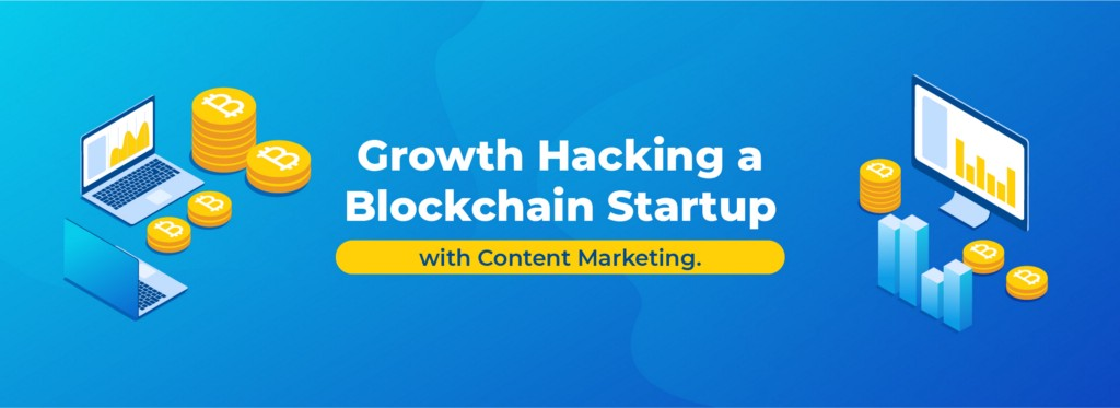 Growth Hacking a Blockchain Startup—with Content Marketing.